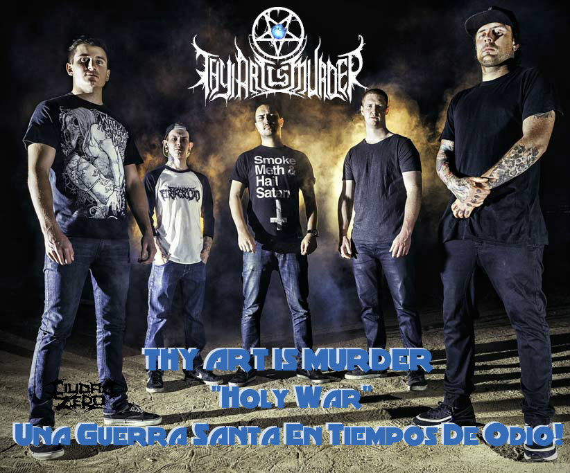 Thy Art Is Murder 2 THY ART IS MURDER: Holy War, Una Guerra Santa En Tiempos De Odio!