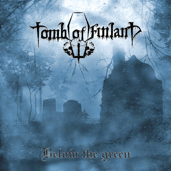 Tomb Of Finland Below the green TOMB OF FINLAND: Below The Green And Over The Black!...