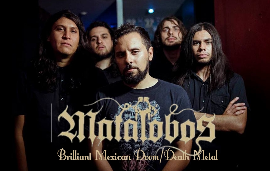 Matalobos MATALOBOS: BRILLIANT MEXICAN DOOM/DEATH METAL