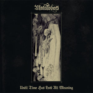 Until Time Has Lost All Meaning e1529763511921 MATALOBOS: BRILLIANT MEXICAN DOOM/DEATH METAL